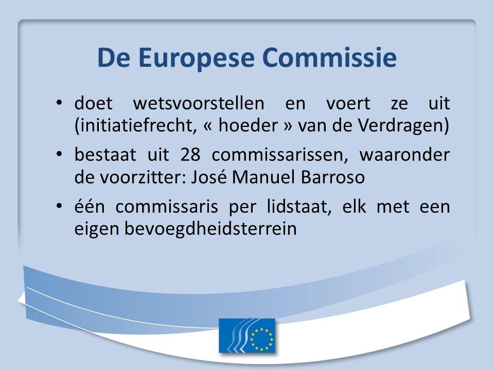 De Europese Commissie doet wetsvoorstellen en voert ze uit (initiatiefrecht, « hoeder » van de Verdragen) bestaat uit 28 commissarissen, waaronder de