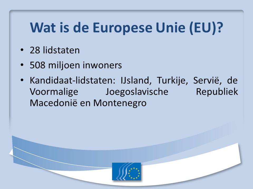 Wat is de Europese Unie (EU)? 28 lidstaten 508 miljoen inwoners Kandidaat-lidstaten: IJsland, Turkije, Servië, de Voormalige Joegoslavische Republiek