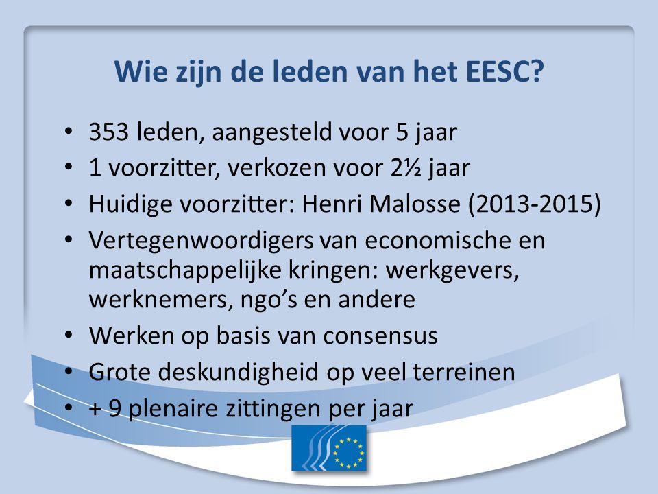 Wie zijn de leden van het EESC? 353 leden, aangesteld voor 5 jaar 1 voorzitter, verkozen voor 2½ jaar Huidige voorzitter: Henri Malosse (2013-2015) Ve