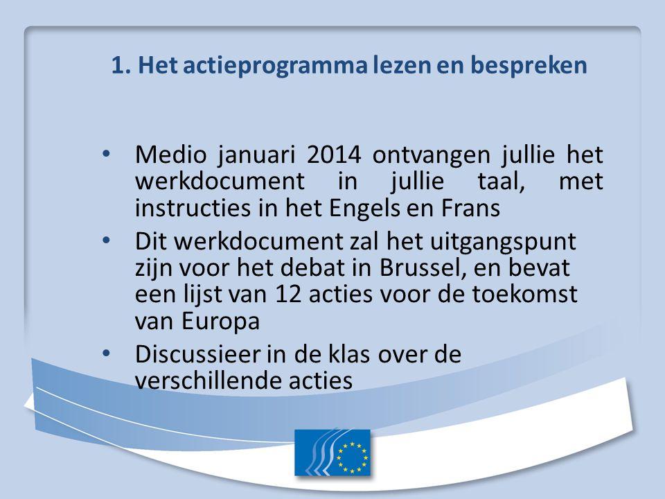 1. Het actieprogramma lezen en bespreken Medio januari 2014 ontvangen jullie het werkdocument in jullie taal, met instructies in het Engels en Frans D