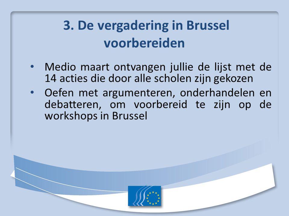 3. De vergadering in Brussel voorbereiden Medio maart ontvangen jullie de lijst met de 14 acties die door alle scholen zijn gekozen Oefen met argument