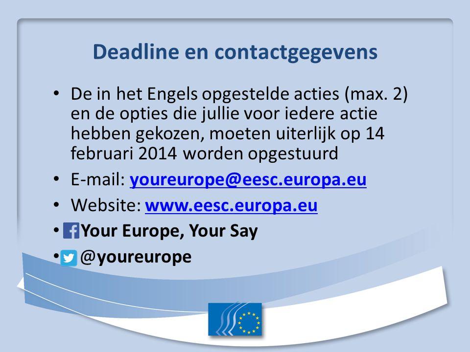 Deadline en contactgegevens De in het Engels opgestelde acties (max. 2) en de opties die jullie voor iedere actie hebben gekozen, moeten uiterlijk op