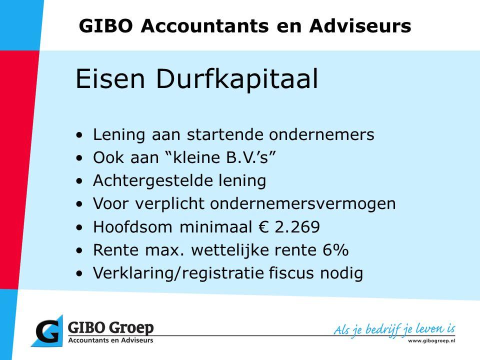 GIBO Accountants en Adviseurs Eisen Durfkapitaal Lening aan startende ondernemers Ook aan kleine B.V.'s Achtergestelde lening Voor verplicht ondernemersvermogen Hoofdsom minimaal € 2.269 Rente max.
