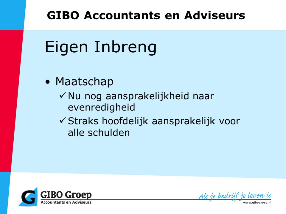 GIBO Accountants en Adviseurs Eigen Inbreng Maatschap Nu nog aansprakelijkheid naar evenredigheid Straks hoofdelijk aansprakelijk voor alle schulden