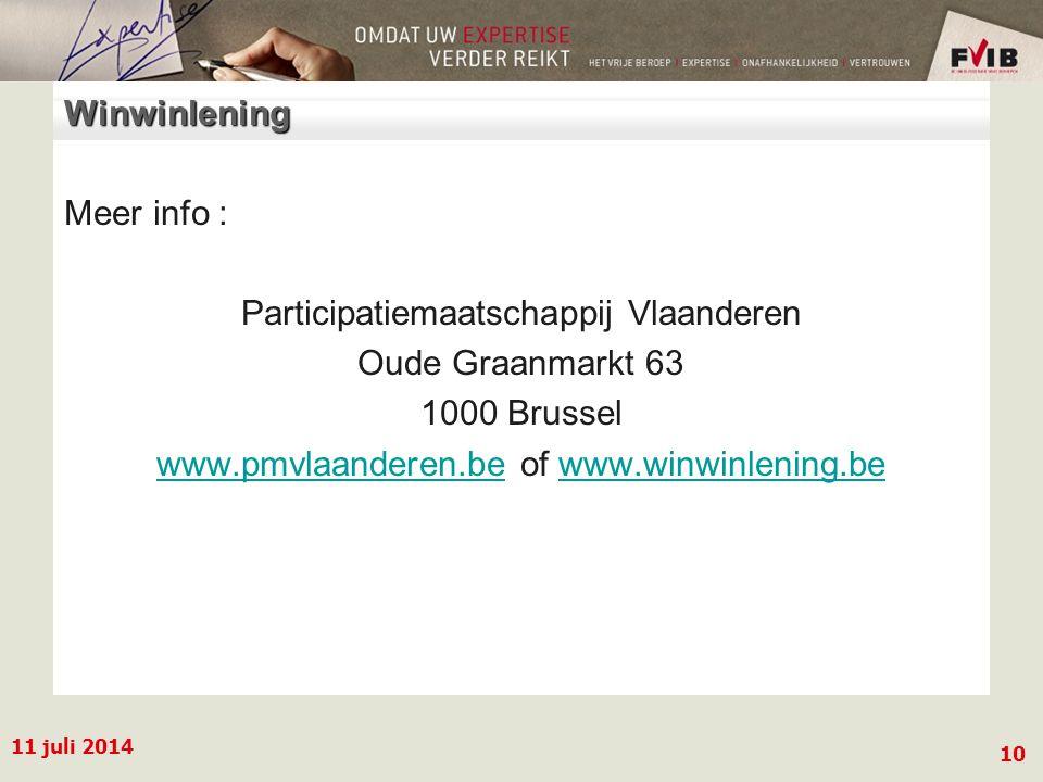 11 juli 2014 10 Winwinlening Meer info : Participatiemaatschappij Vlaanderen Oude Graanmarkt 63 1000 Brussel www.pmvlaanderen.bewww.pmvlaanderen.be of www.winwinlening.bewww.winwinlening.be