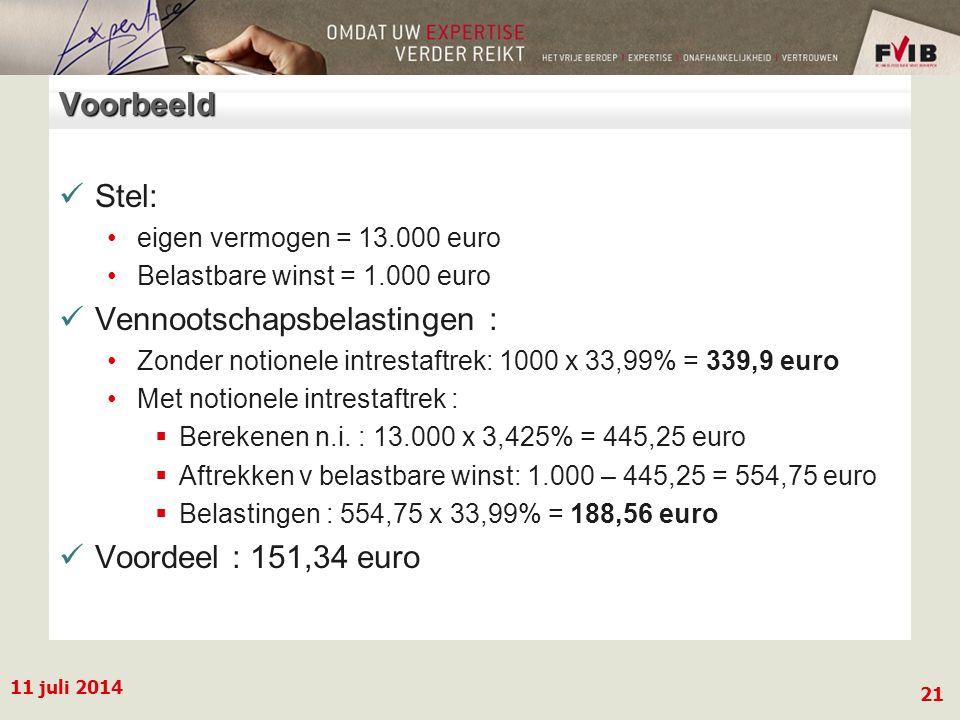 11 juli 2014 21 Voorbeeld Stel: eigen vermogen = 13.000 euro Belastbare winst = 1.000 euro Vennootschapsbelastingen : Zonder notionele intrestaftrek: 1000 x 33,99% = 339,9 euro Met notionele intrestaftrek :  Berekenen n.i.