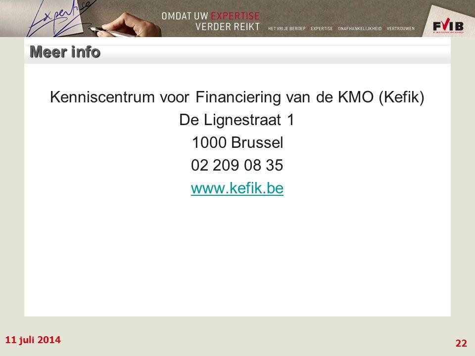 11 juli 2014 22 Meer info Kenniscentrum voor Financiering van de KMO (Kefik) De Lignestraat 1 1000 Brussel 02 209 08 35 www.kefik.be