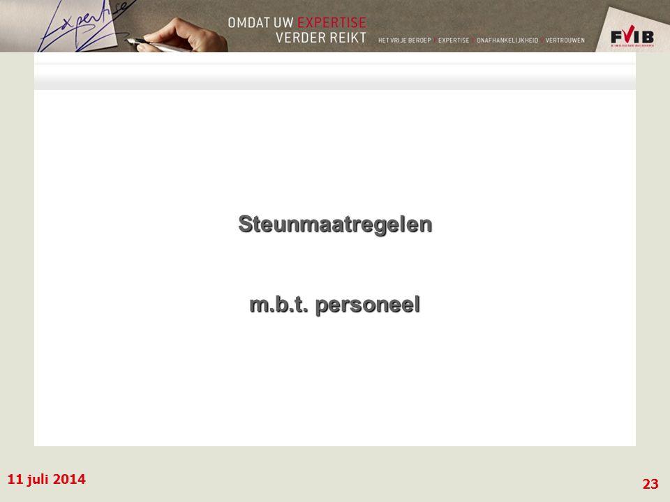 11 juli 2014 23 Steunmaatregelen m.b.t. personeel Steunmaatregelen m.b.t. personeel