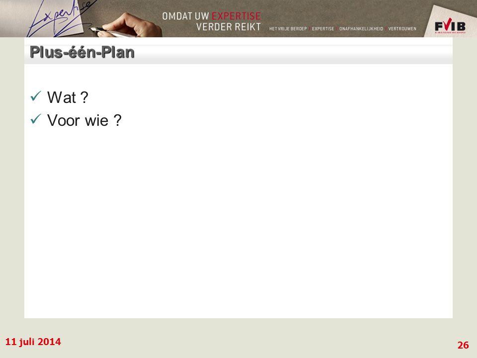 11 juli 2014 26 Plus-één-Plan Wat ? Voor wie ?