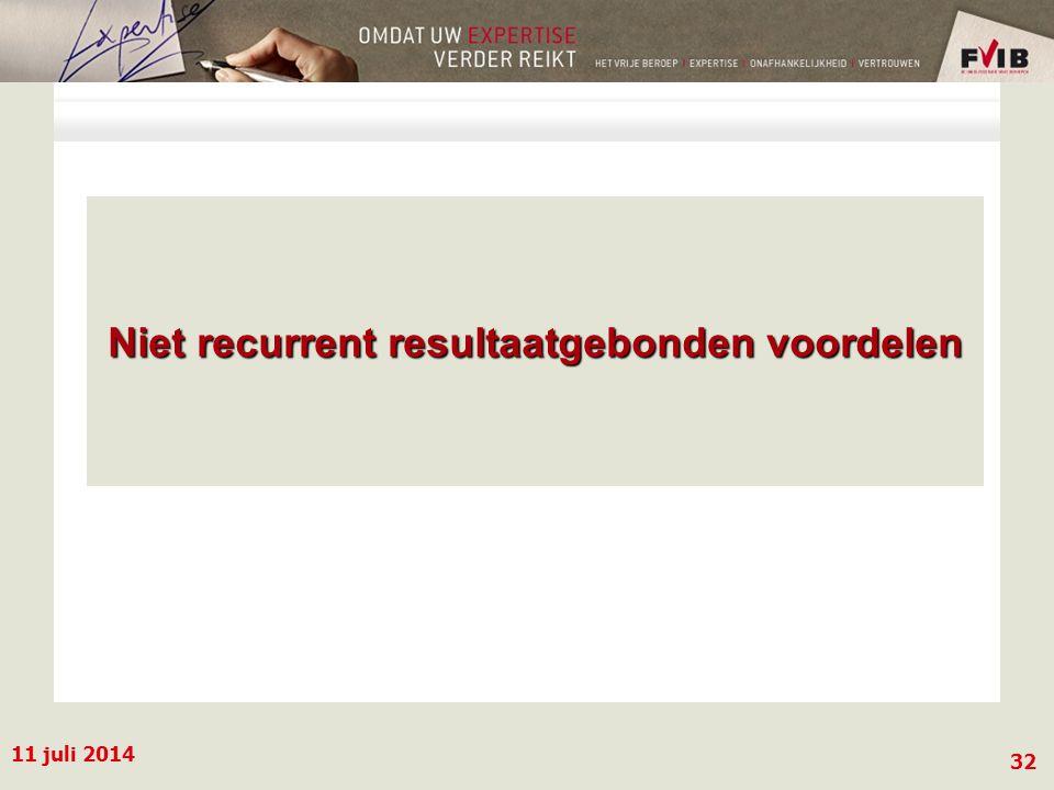 11 juli 2014 32 Niet recurrent resultaatgebonden voordelen