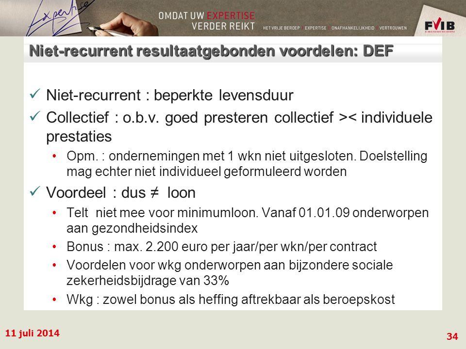 11 juli 2014 34 Niet-recurrent resultaatgebonden voordelen: DEF Niet-recurrent : beperkte levensduur Collectief : o.b.v.