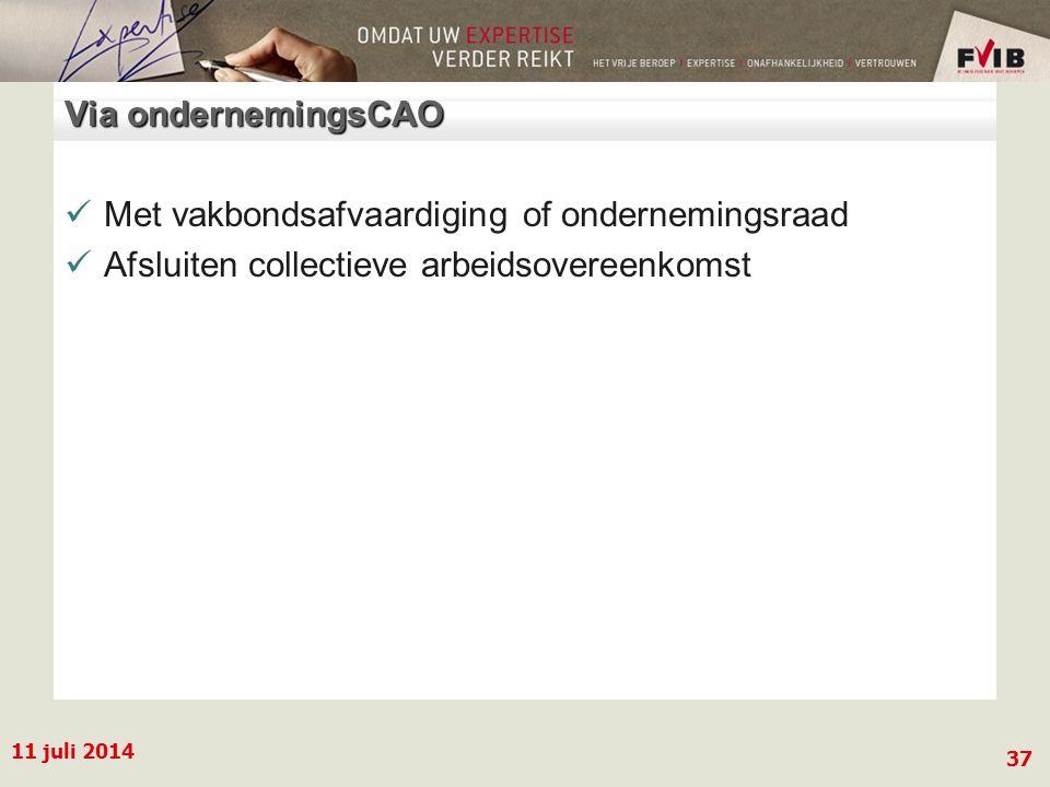 11 juli 2014 37 Via ondernemingsCAO Met vakbondsafvaardiging of ondernemingsraad Afsluiten collectieve arbeidsovereenkomst