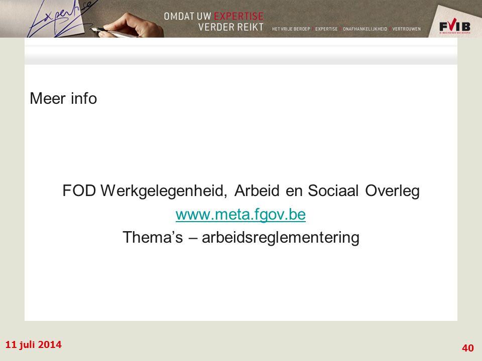 11 juli 2014 40 Meer info FOD Werkgelegenheid, Arbeid en Sociaal Overleg www.meta.fgov.be Thema's – arbeidsreglementering