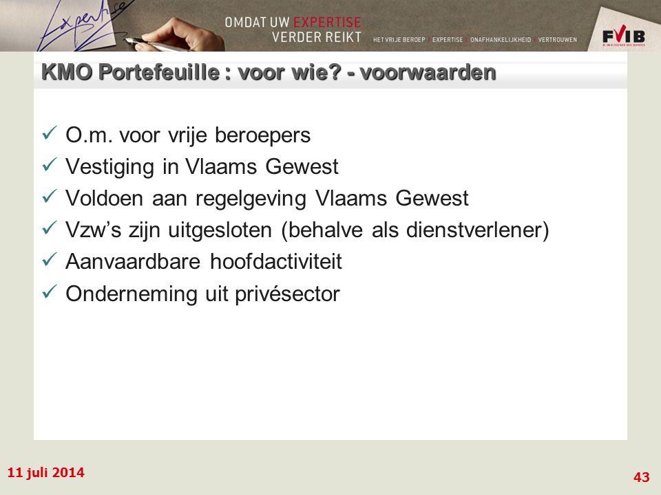 11 juli 2014 43 KMO Portefeuille : voor wie.- voorwaarden O.m.