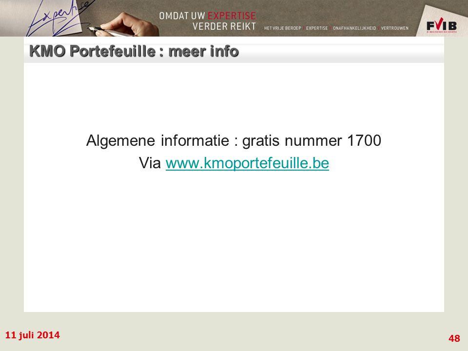 11 juli 2014 48 KMO Portefeuille : meer info Algemene informatie : gratis nummer 1700 Via www.kmoportefeuille.bewww.kmoportefeuille.be