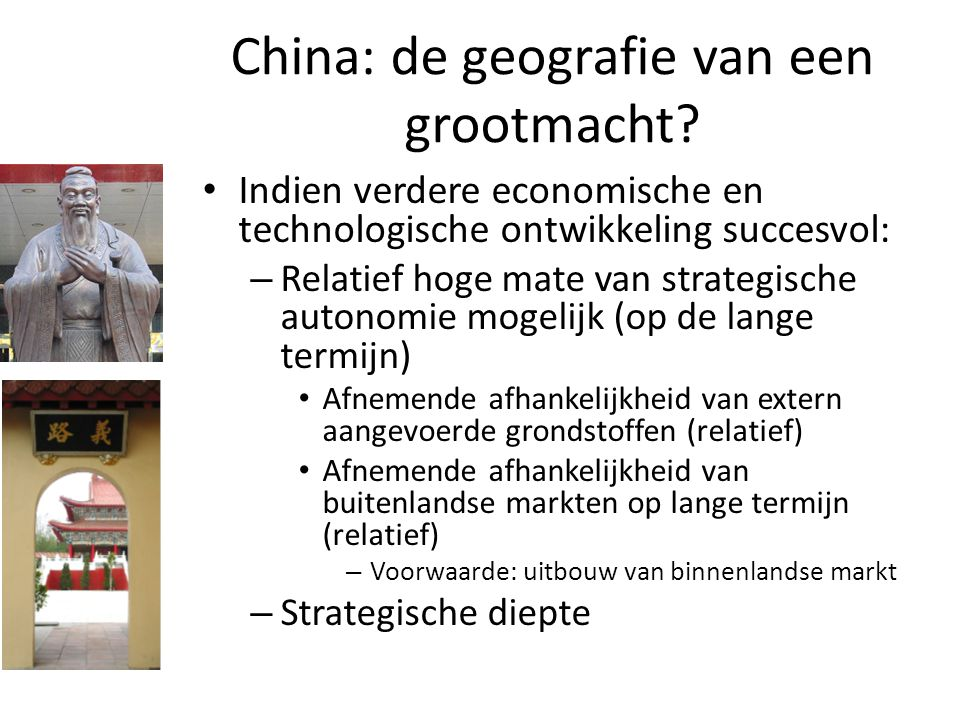 China: de geografie van een grootmacht? Indien verdere economische en technologische ontwikkeling succesvol: – Relatief hoge mate van strategische aut