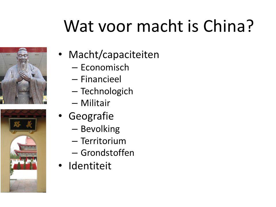 Wat voor macht is China? Macht/capaciteiten – Economisch – Financieel – Technologich – Militair Geografie – Bevolking – Territorium – Grondstoffen Ide