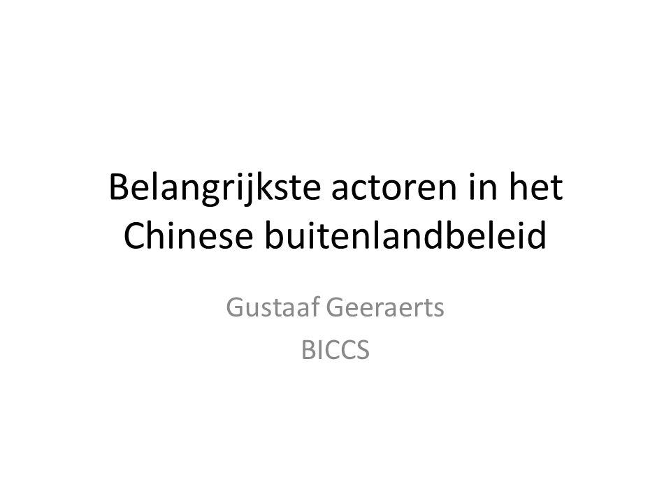 Belangrijkste actoren in het Chinese buitenlandbeleid Gustaaf Geeraerts BICCS