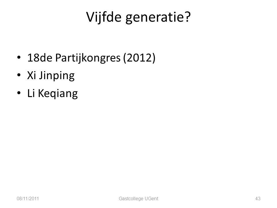 Vijfde generatie? 18de Partijkongres (2012) Xi Jinping Li Keqiang 08/11/201143Gastcollege UGent
