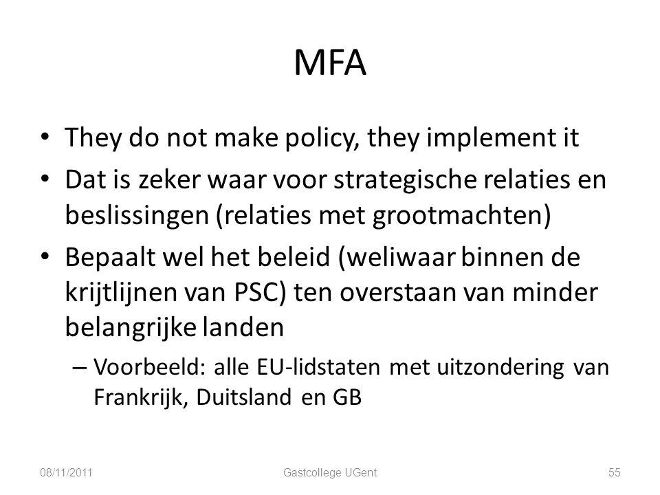 MFA They do not make policy, they implement it Dat is zeker waar voor strategische relaties en beslissingen (relaties met grootmachten) Bepaalt wel he