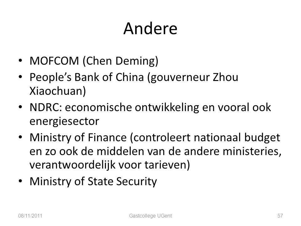 Andere MOFCOM (Chen Deming) People's Bank of China (gouverneur Zhou Xiaochuan) NDRC: economische ontwikkeling en vooral ook energiesector Ministry of