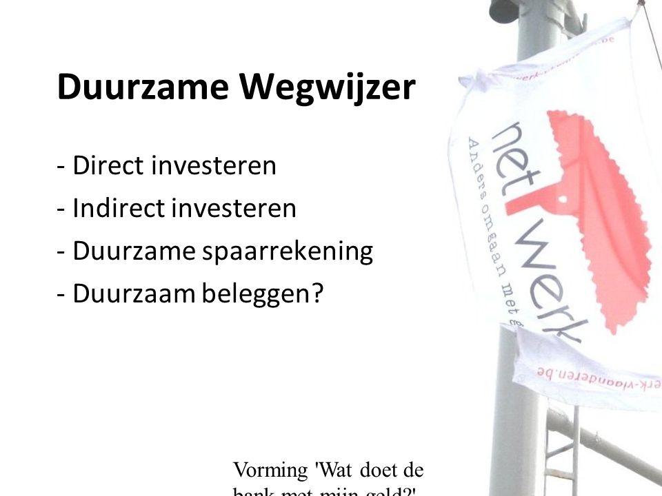 Vorming Wat doet de bank met mijn geld Duurzame Wegwijzer - Direct investeren - Indirect investeren - Duurzame spaarrekening - Duurzaam beleggen