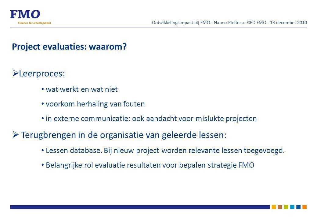 Ontwikkelingsimpact bij FMO - Nanno Kleiterp - CEO FMO - 13 december 2010 Project evaluaties: waarom.
