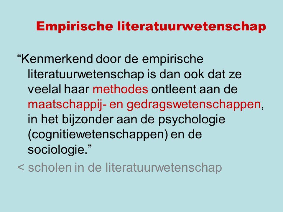 Empirische literatuurwetenschap Kenmerkend door de empirische literatuurwetenschap is dan ook dat ze veelal haar methodes ontleent aan de maatschappij- en gedragswetenschappen, in het bijzonder aan de psychologie (cognitiewetenschappen) en de sociologie. < scholen in de literatuurwetenschap