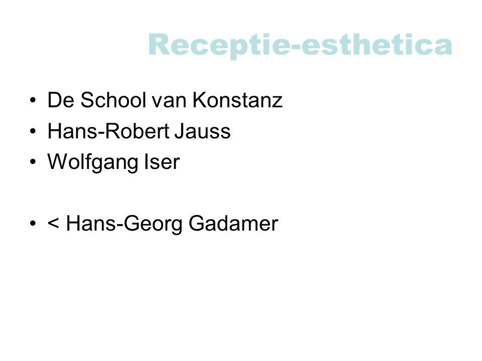 Receptie-esthetica De School van Konstanz Hans-Robert Jauss Wolfgang Iser < Hans-Georg Gadamer