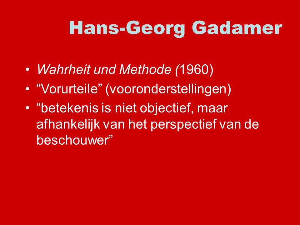 Wahrheit und Methode (1960) Vorurteile (vooronderstellingen) betekenis is niet objectief, maar afhankelijk van het perspectief van de beschouwer