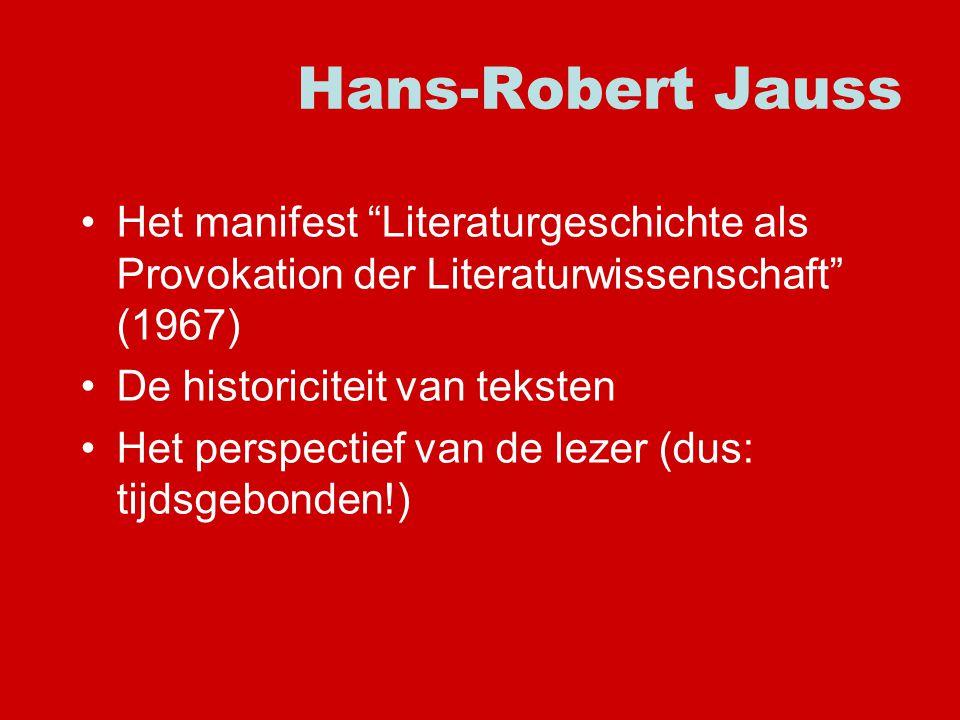 Het manifest Literaturgeschichte als Provokation der Literaturwissenschaft (1967) De historiciteit van teksten Het perspectief van de lezer (dus: tijdsgebonden!)