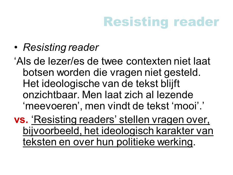 Resisting reader 'Als de lezer/es de twee contexten niet laat botsen worden die vragen niet gesteld.