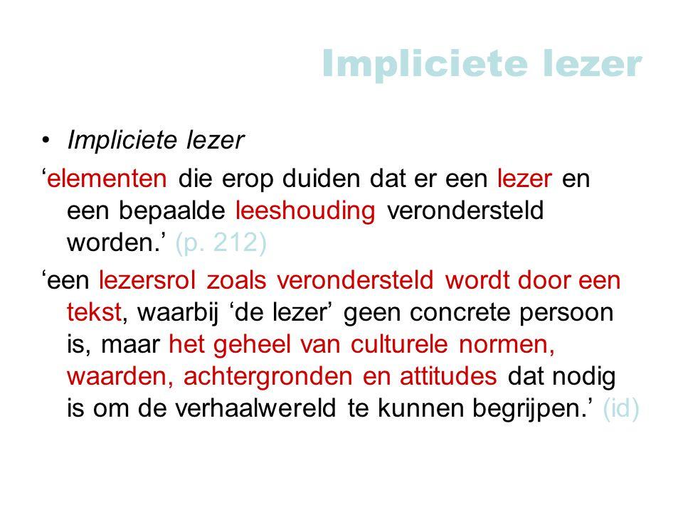 Impliciete lezer 'elementen die erop duiden dat er een lezer en een bepaalde leeshouding verondersteld worden.' (p.