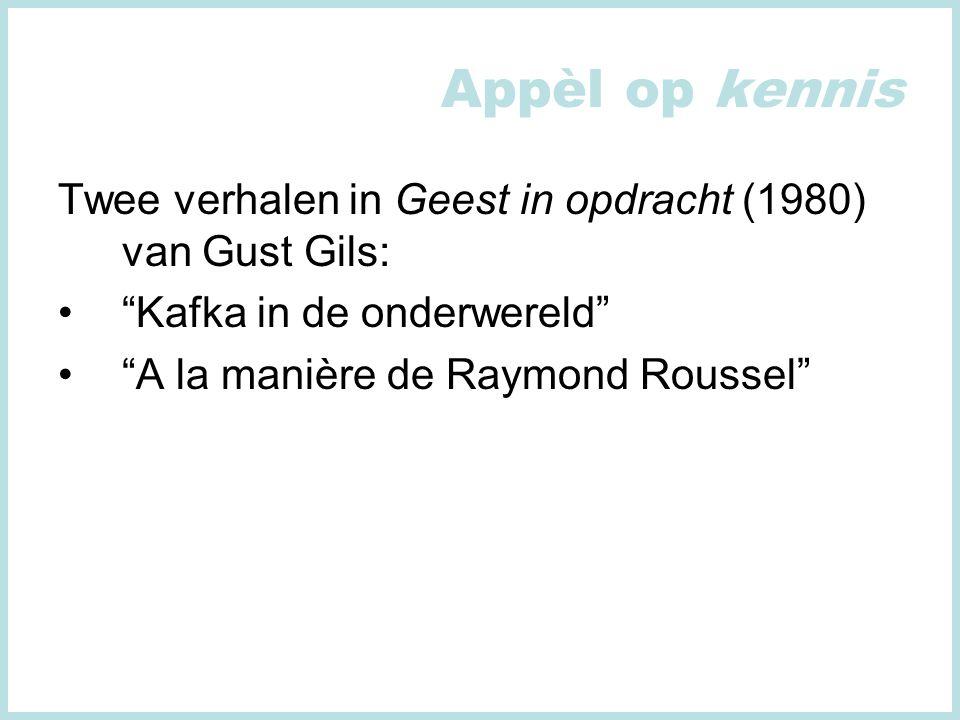 Appèl op kennis Twee verhalen in Geest in opdracht (1980) van Gust Gils: Kafka in de onderwereld A la manière de Raymond Roussel
