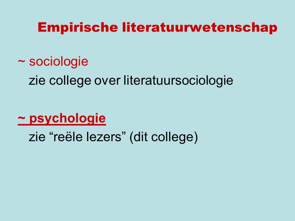 Empirische literatuurwetenschap ~ sociologie zie college over literatuursociologie ~ psychologie zie reële lezers (dit college)