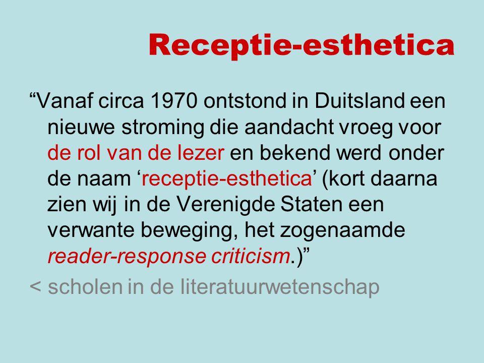 Vanaf circa 1970 ontstond in Duitsland een nieuwe stroming die aandacht vroeg voor de rol van de lezer en bekend werd onder de naam 'receptie-esthetica' (kort daarna zien wij in de Verenigde Staten een verwante beweging, het zogenaamde reader-response criticism.) < scholen in de literatuurwetenschap