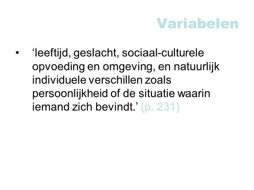 Variabelen 'leeftijd, geslacht, sociaal-culturele opvoeding en omgeving, en natuurlijk individuele verschillen zoals persoonlijkheid of de situatie waarin iemand zich bevindt.' (p.