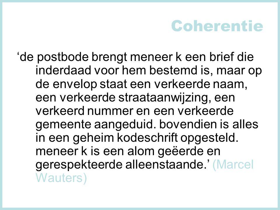 Coherentie 'de postbode brengt meneer k een brief die inderdaad voor hem bestemd is, maar op de envelop staat een verkeerde naam, een verkeerde straataanwijzing, een verkeerd nummer en een verkeerde gemeente aangeduid.