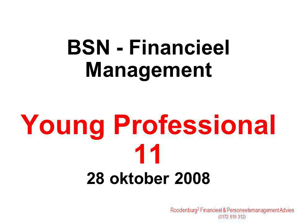 Roodenburg 2 Financieel & Personeelsmanagement Advies (0172 619 312) BSN - Financieel Management Young Professional 11 28 oktober 2008