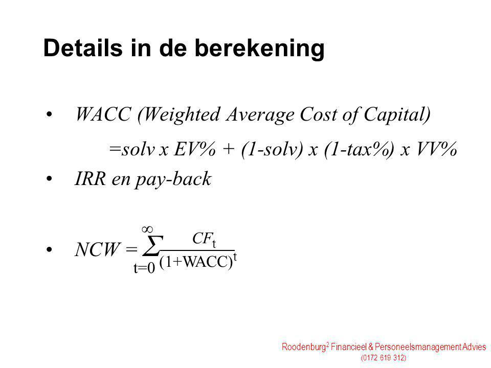 Roodenburg 2 Financieel & Personeelsmanagement Advies (0172 619 312) Details in de berekening WACC (Weighted Average Cost of Capital) =solv x EV% + (1