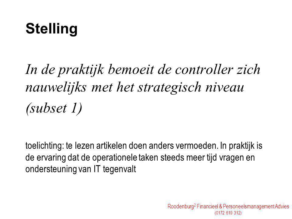 Roodenburg 2 Financieel & Personeelsmanagement Advies (0172 619 312) Stelling In de praktijk bemoeit de controller zich nauwelijks met het strategisch