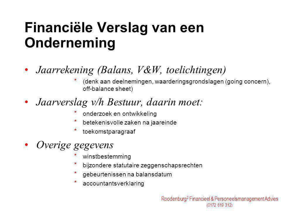 Roodenburg 2 Financieel & Personeelsmanagement Advies (0172 619 312) Financiële Verslag van een Onderneming Jaarrekening (Balans, V&W, toelichtingen)