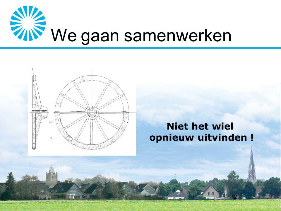 12 We gaan samenwerken Niet het wiel opnieuw uitvinden !