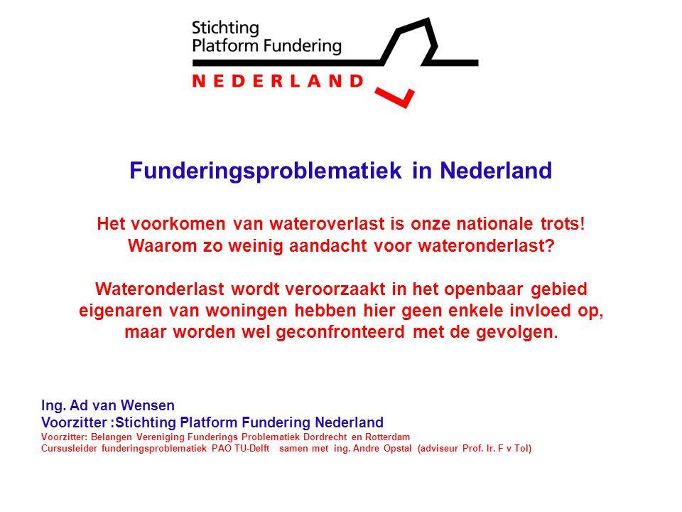 0 Funderingsproblematiek in Nederland Het voorkomen van wateroverlast is onze nationale trots! Waarom zo weinig aandacht voor wateronderlast? Waterond