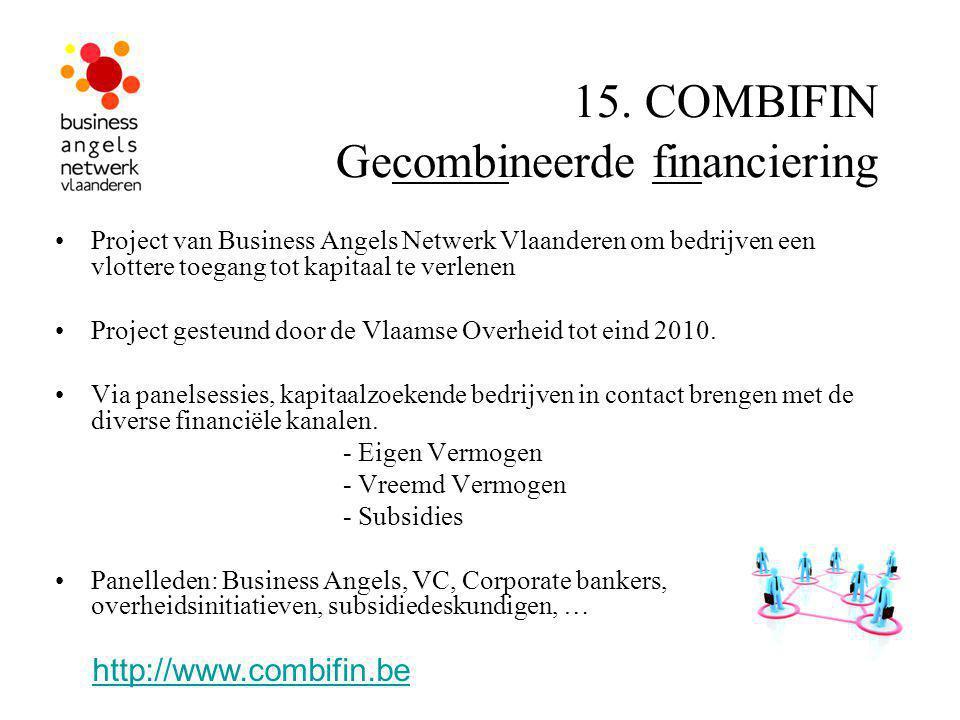 15. COMBIFIN Gecombineerde financiering Project van Business Angels Netwerk Vlaanderen om bedrijven een vlottere toegang tot kapitaal te verlenen Proj