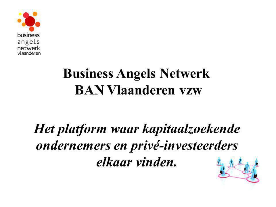 BAN Vlaanderen vzw Het platform waar kapitaalzoekende ondernemers en privé-investeerders elkaar vinden.
