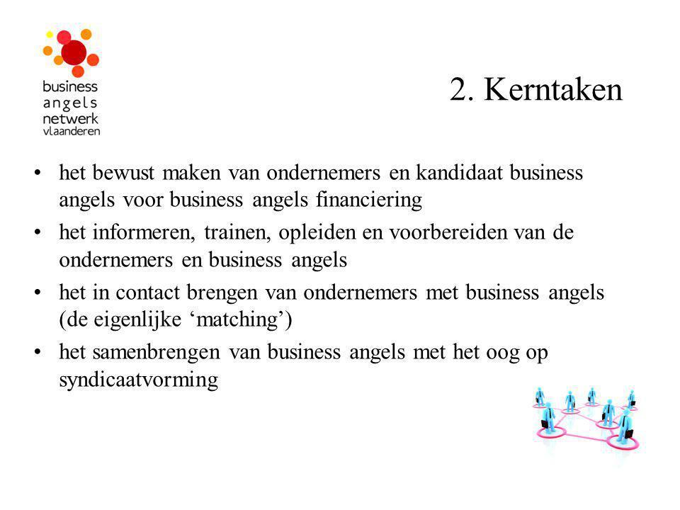 2. Kerntaken het bewust maken van ondernemers en kandidaat business angels voor business angels financiering het informeren, trainen, opleiden en voor