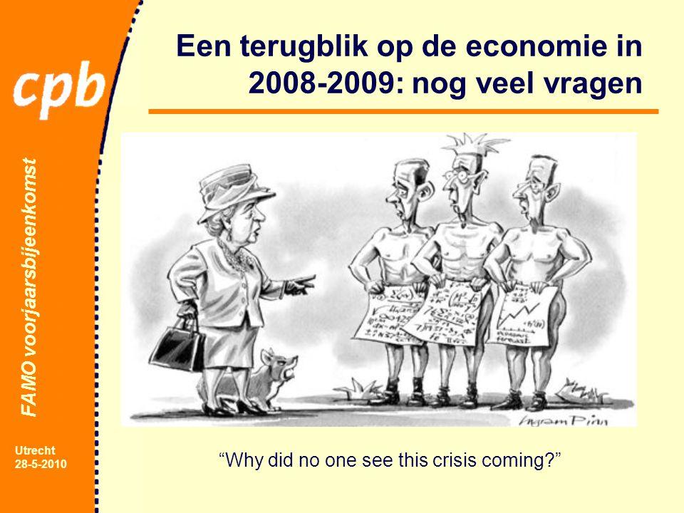 FAMO voorjaarsbijeenkomst Utrecht 28-5-2010 Een terugblik op de economie in 2008-2009: nog veel vragen Why did no one see this crisis coming