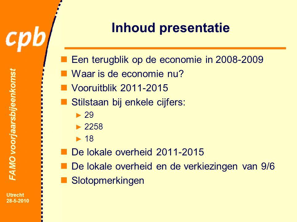 FAMO voorjaarsbijeenkomst Utrecht 28-5-2010 Inhoud presentatie Een terugblik op de economie in 2008-2009 Waar is de economie nu.