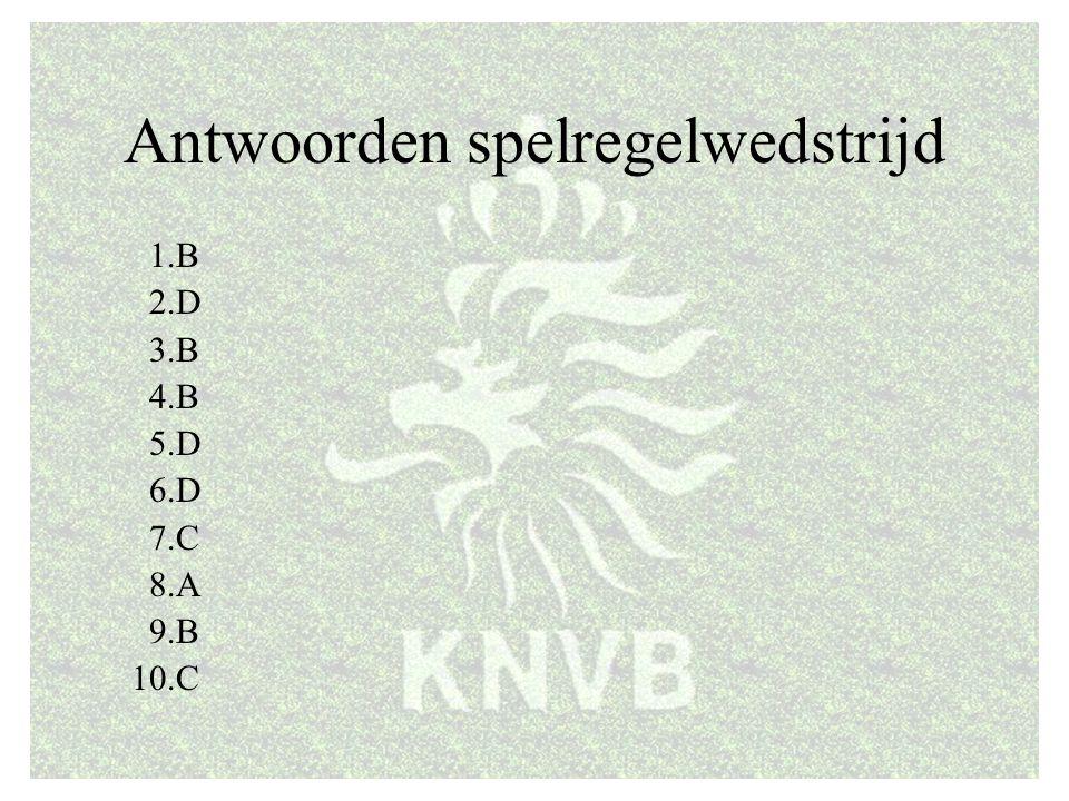 Antwoorden spelregelwedstrijd 1.B 2.D 3.B 4.B 5.D 6.D 7.C 8.A 9.B 10.C